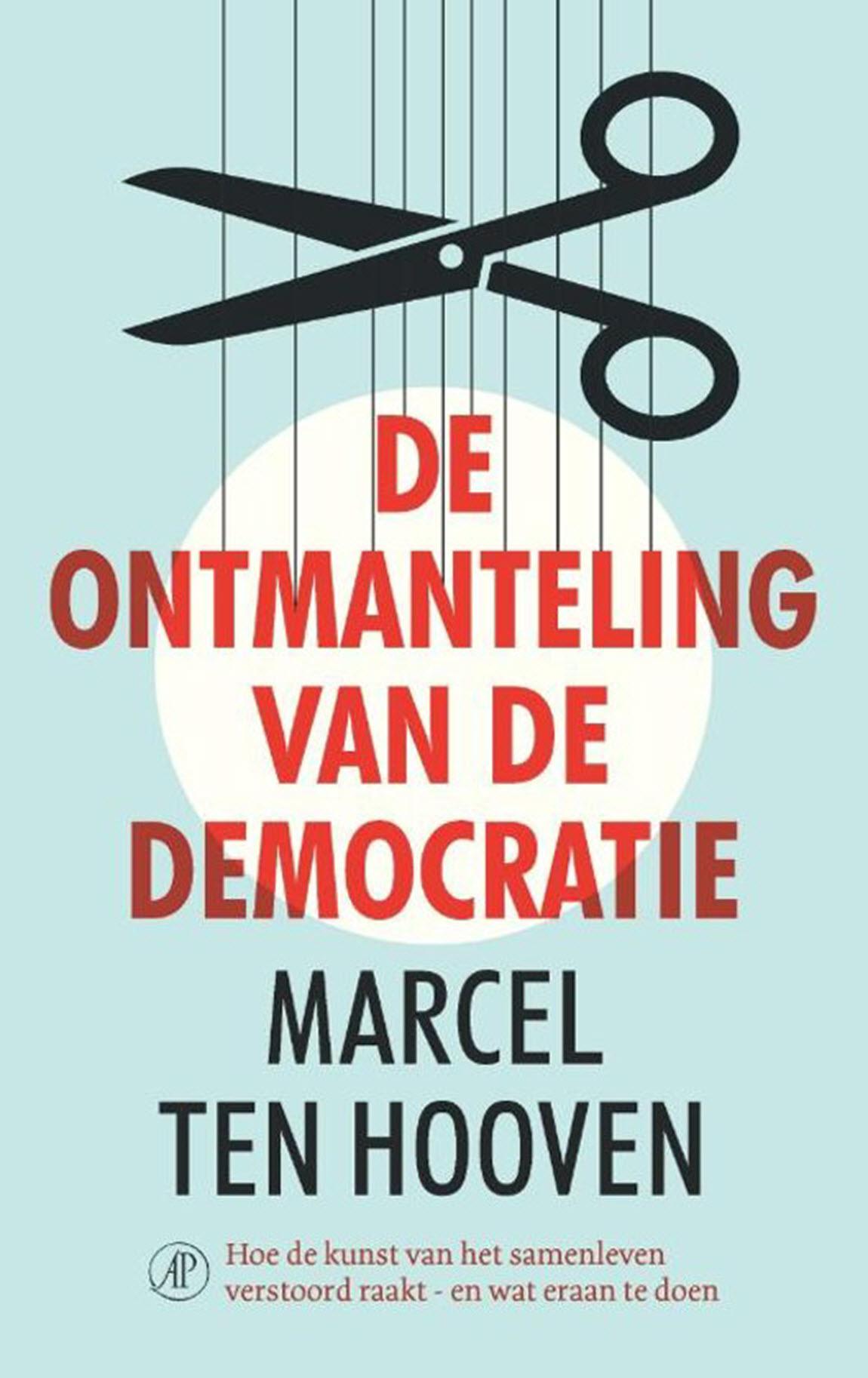 De ontmanteling van de Democratie - Marcel ten Hooven